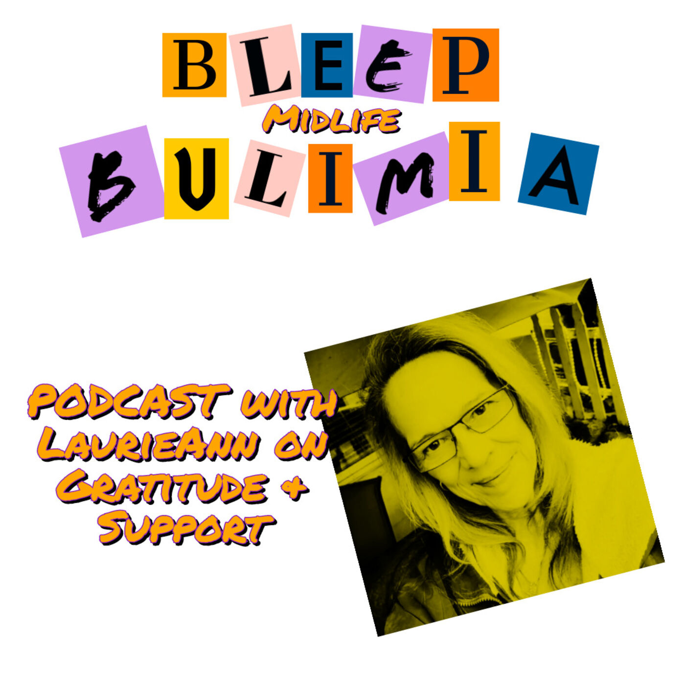 Bleep Bulimia Episode 49 with LaurieAnn About Being Grateful, The Circle of Life & Support