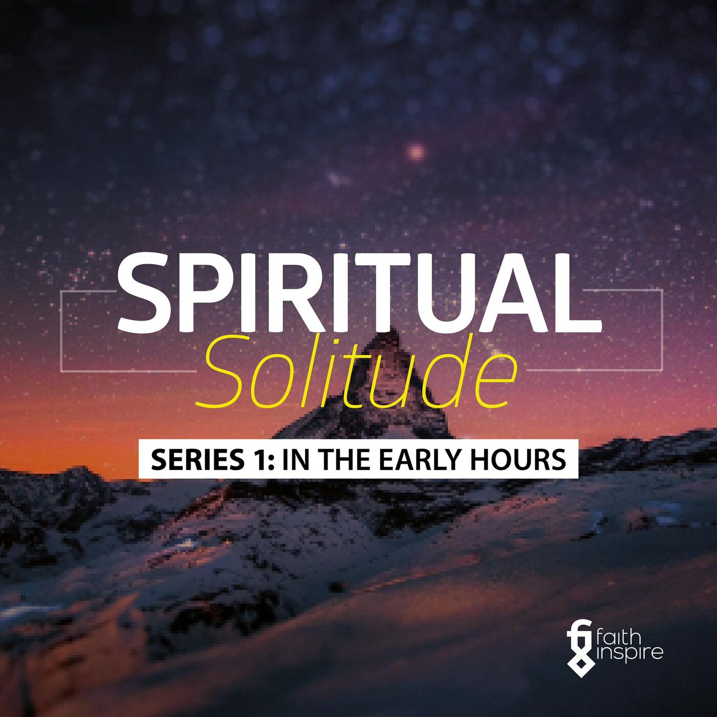 Faith Inspire - Spiritual Solitude - In the Early Hours [Episode 1]