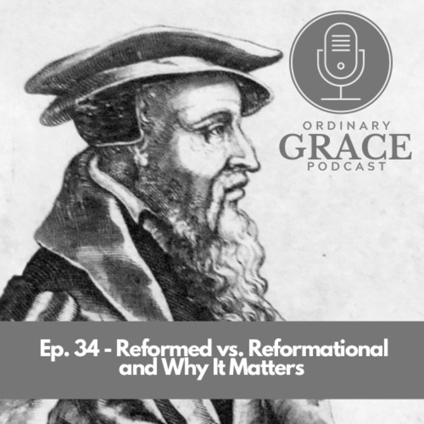 Ep.34 What does it Mean to be Reformed?