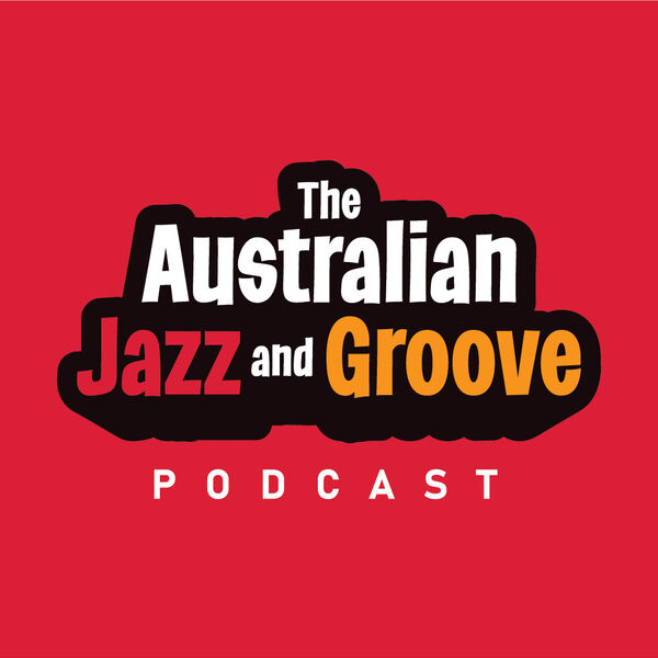 Australian Jazz and Groove Podcast Podcast Artwork Image