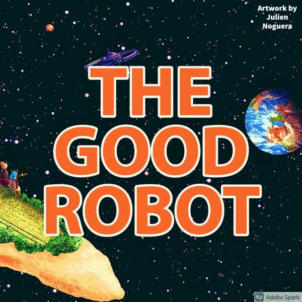The Good Robot  Podcast Artwork Image