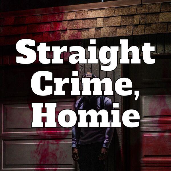 Straight Crime Homie Podcast Artwork Image