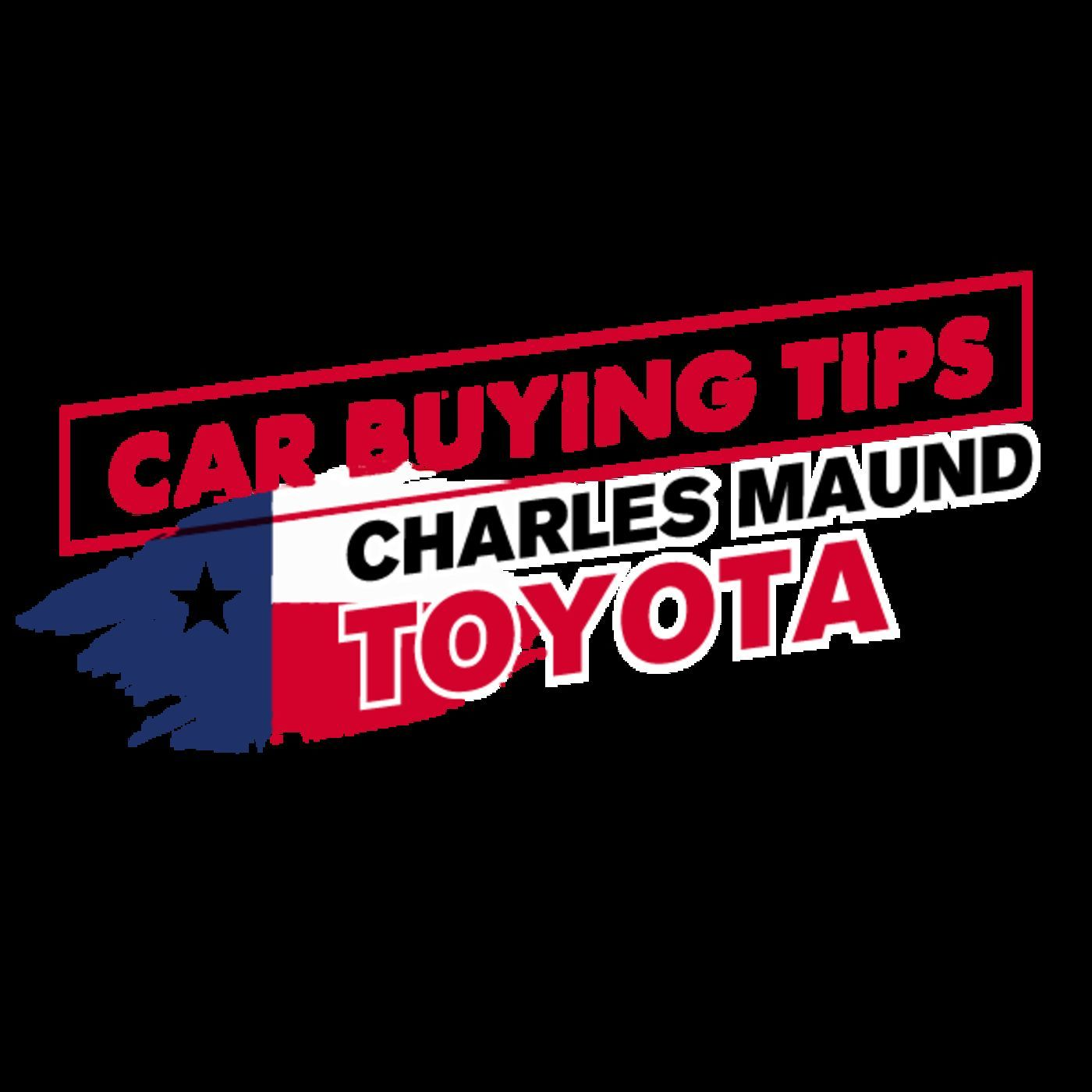 car buying tips with charles maund's toyota | listen via stitcher