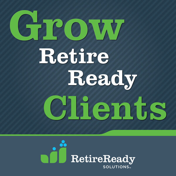 Grow Retire Ready Clients Podcast Artwork Image