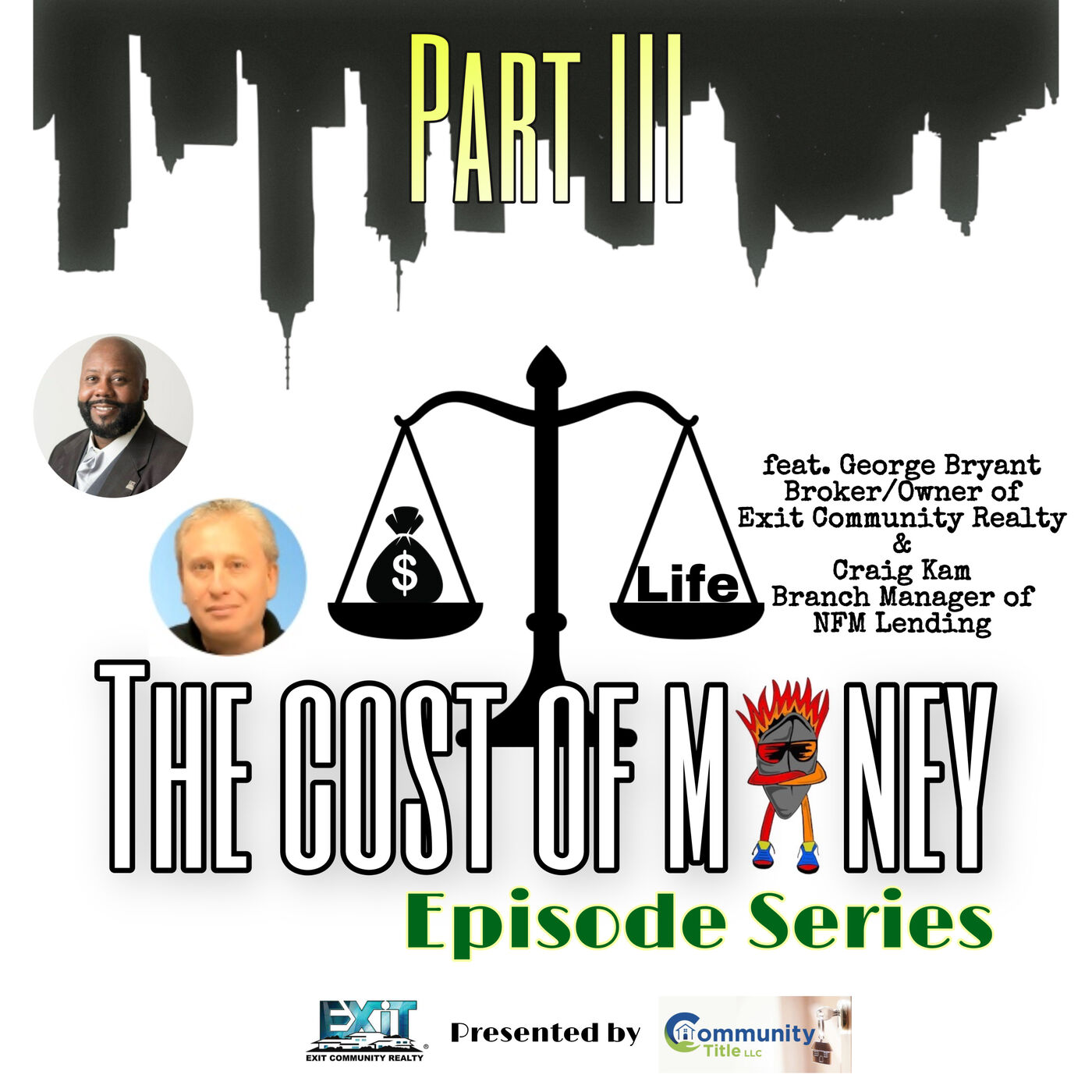 Ep.33 The Cost of Money Part III feat. George Bryant (Broker/Owner of Exit Community Realty) & Craig Kam (Branch Manager of NFM Lending)