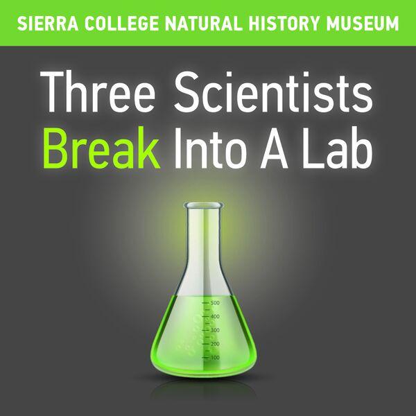 Three Scientists Break Into A Lab Podcast Artwork Image