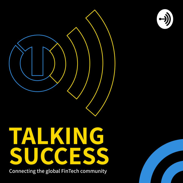 Talking Success: Connecting the Global FinTech Community Podcast Artwork Image