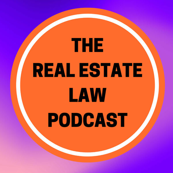 The Real Estate Law Podcast Podcast Artwork Image