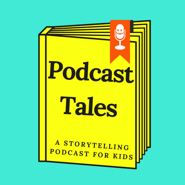 Podcast Tales: A Storytelling Podcast For Kids Podcast Artwork Image
