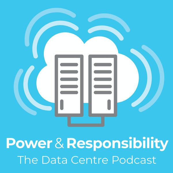 Power & Responsibility – The Data Centre Podcast Podcast Artwork Image