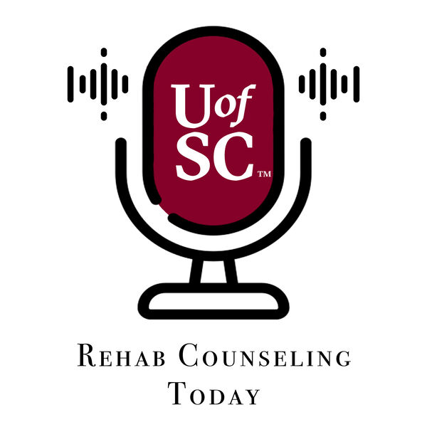 Rehabilitation Counseling Today:  A U of SC Rehabilitation Counseling Production Podcast Artwork Image