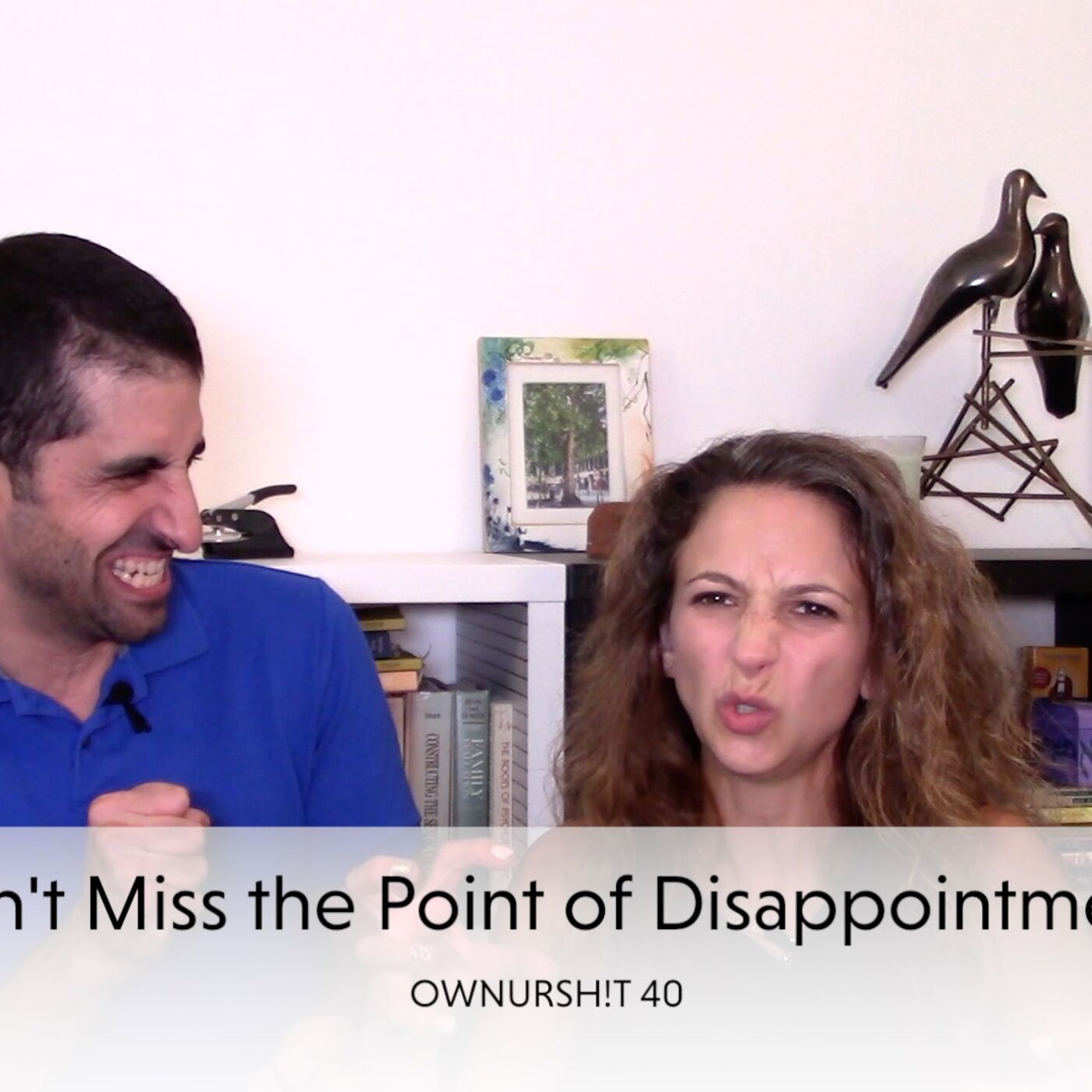 OWNURSH!T 40 - Don't Miss the Point of Disappointment.