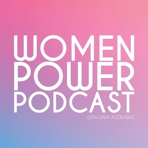 Women Power Podcast with Wafa Alobaidat Podcast Artwork Image