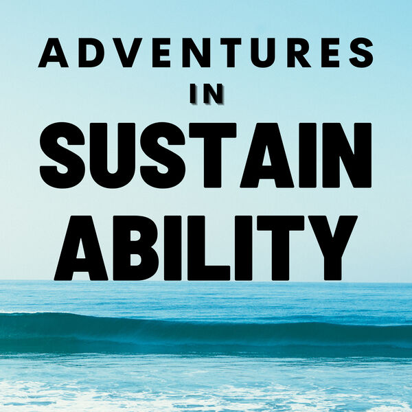 Adventures in Sustainability  Podcast Artwork Image