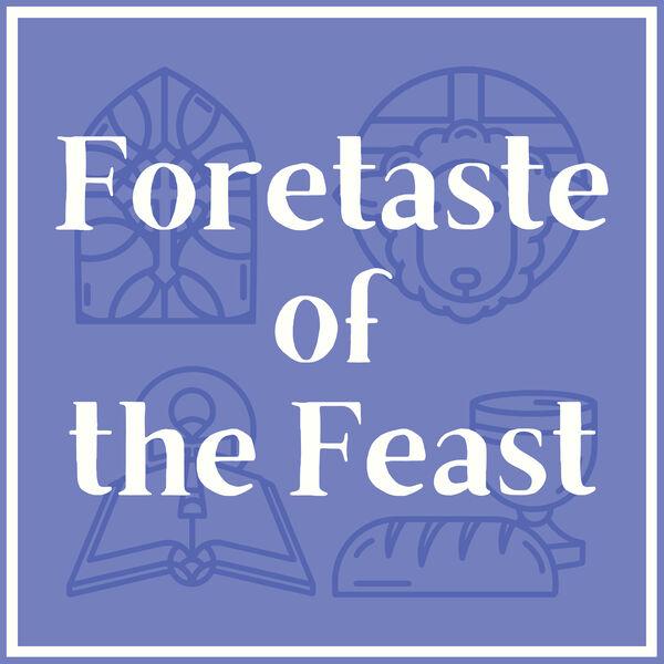 Foretaste of the Feast Podcast Artwork Image