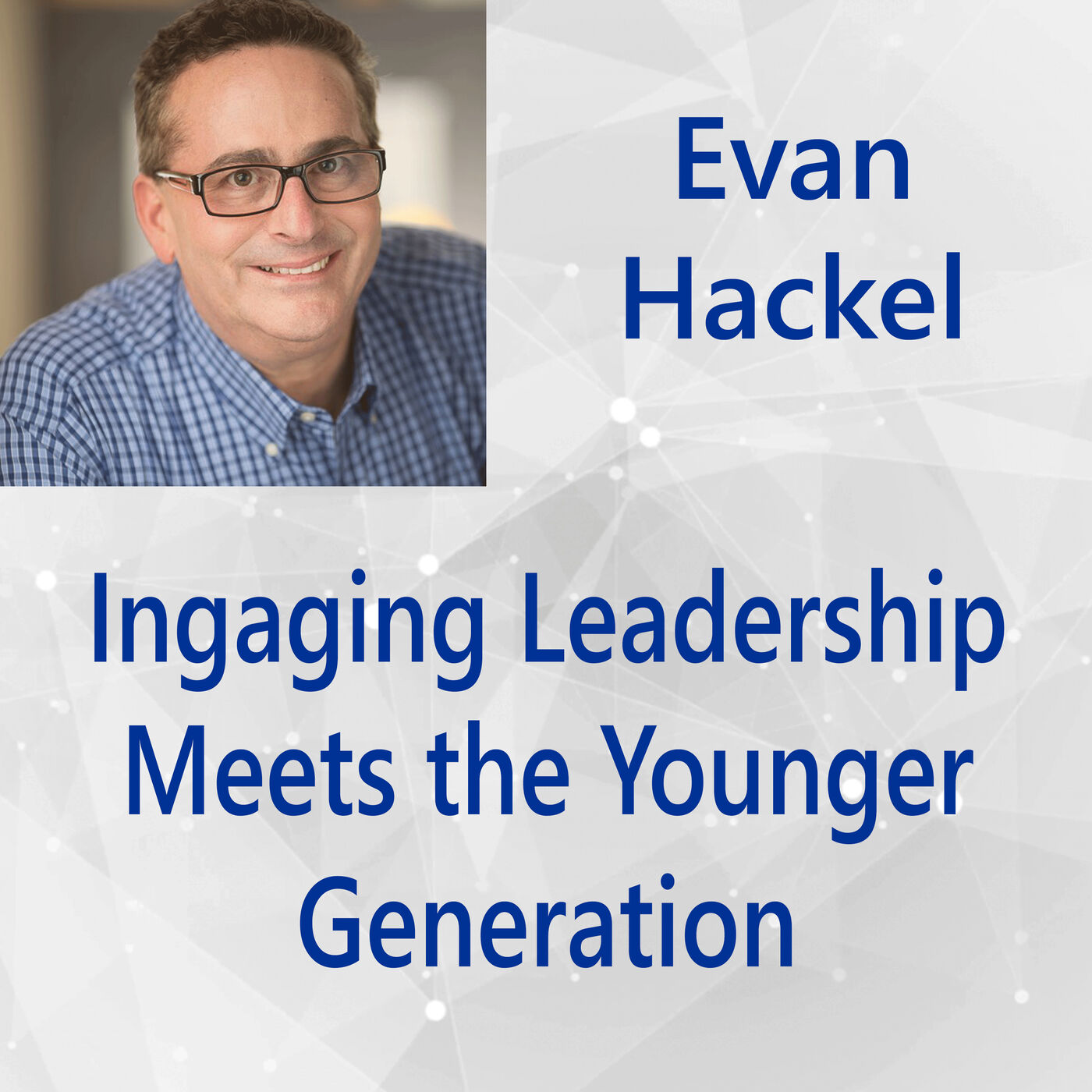 112: Ingaging Leadership Meets the Younger Generation
