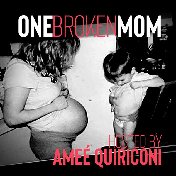 One Broken Mom Hosted by Ameé Quiriconi Podcast Artwork Image