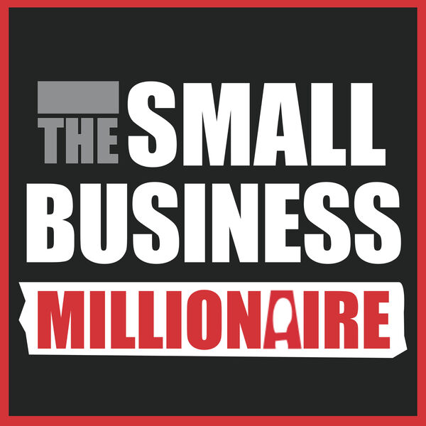 The Small Business Millionaire Podcast Artwork Image