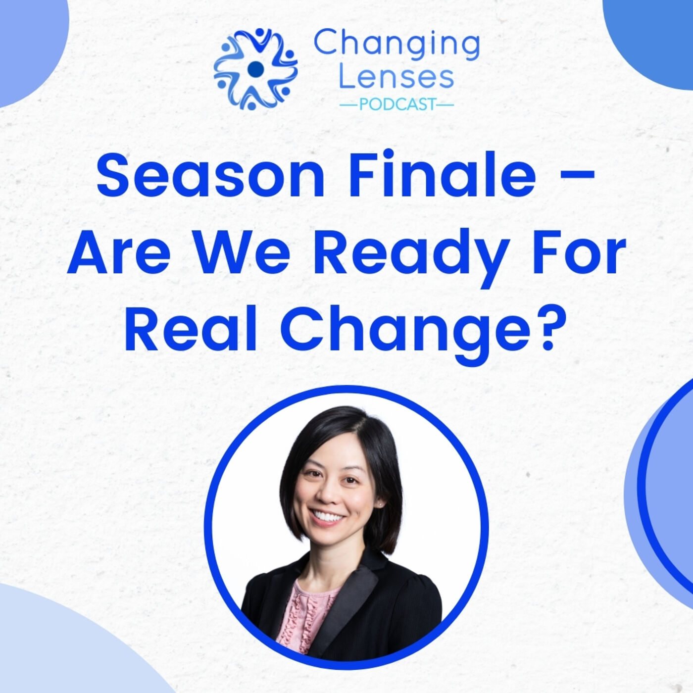 Ep10: Season Finale – Are We Ready For Real Change?