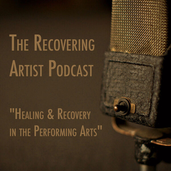 "The Recovering Artist Podcast - ""Healing & Recovery in the Performing Arts"" Podcast Artwork Image"