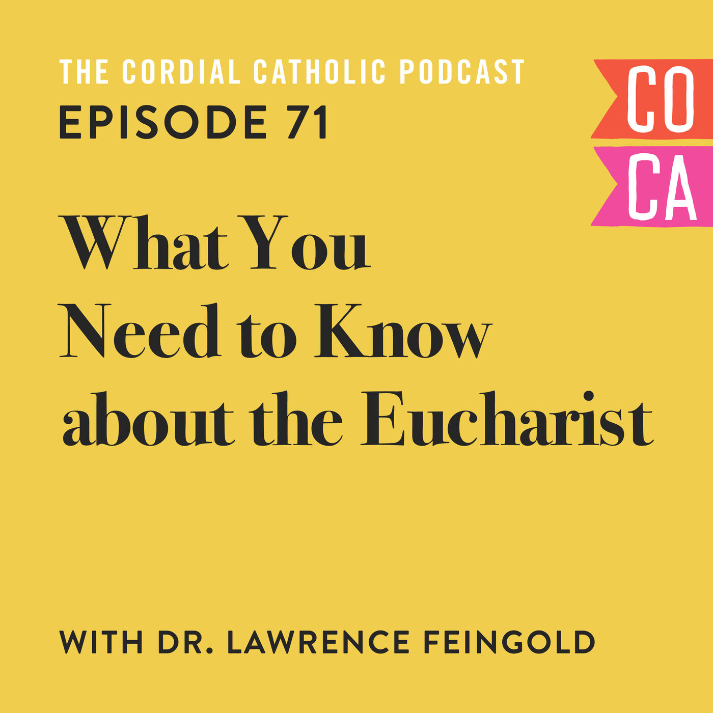 071: What You Need to Know about the Eucharist (w/ Dr. Lawrence Feingold)
