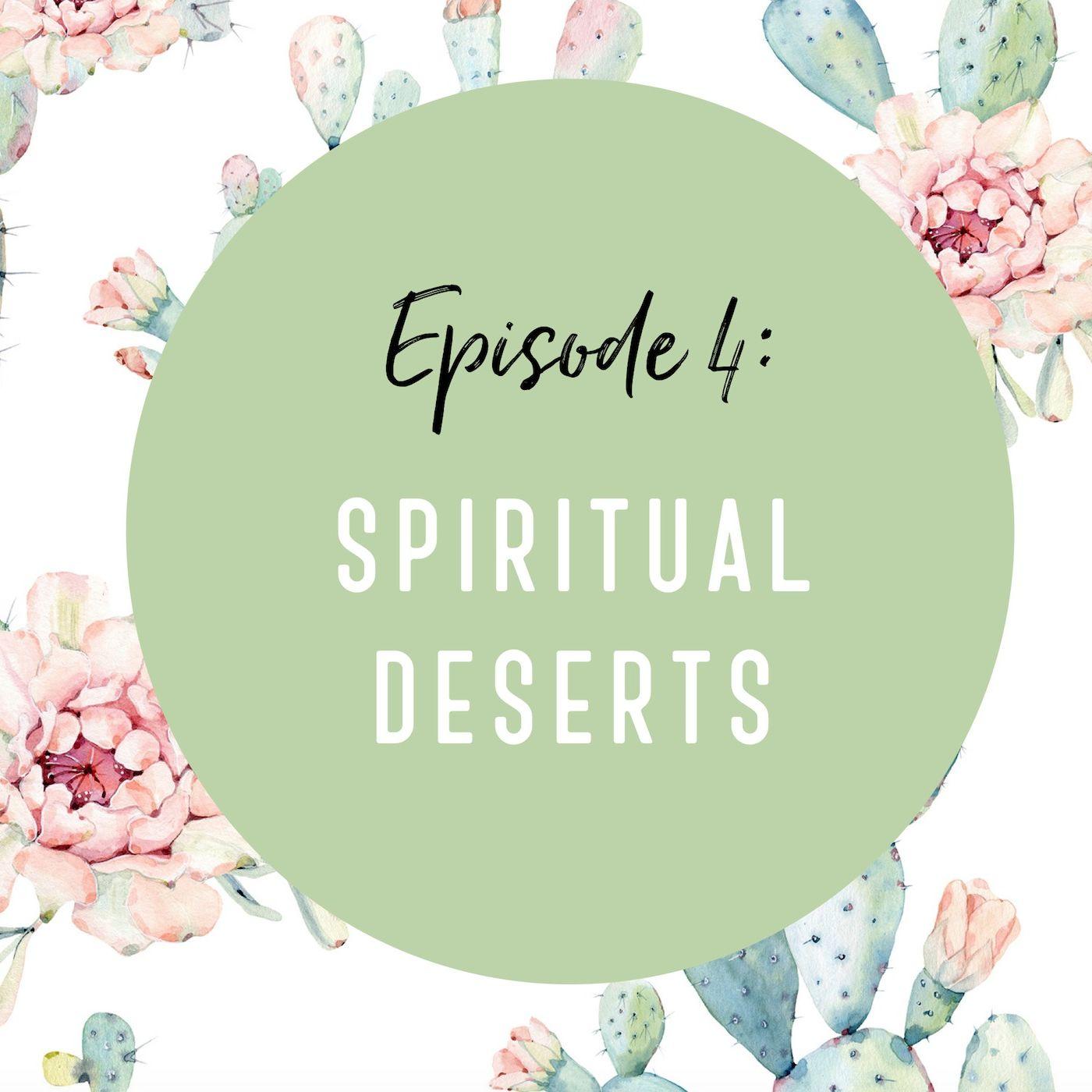 Episode 4: Spiritual Deserts