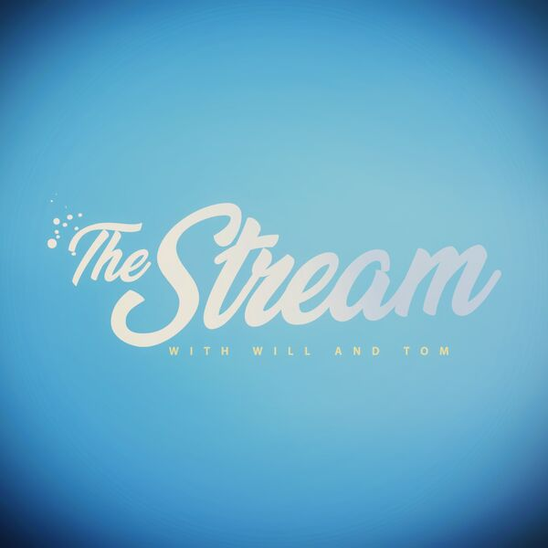 The Stream (with Will & Tom) Podcast Artwork Image