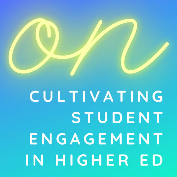 ON Cultivating Student Engagement in Higher Ed Podcast Artwork Image