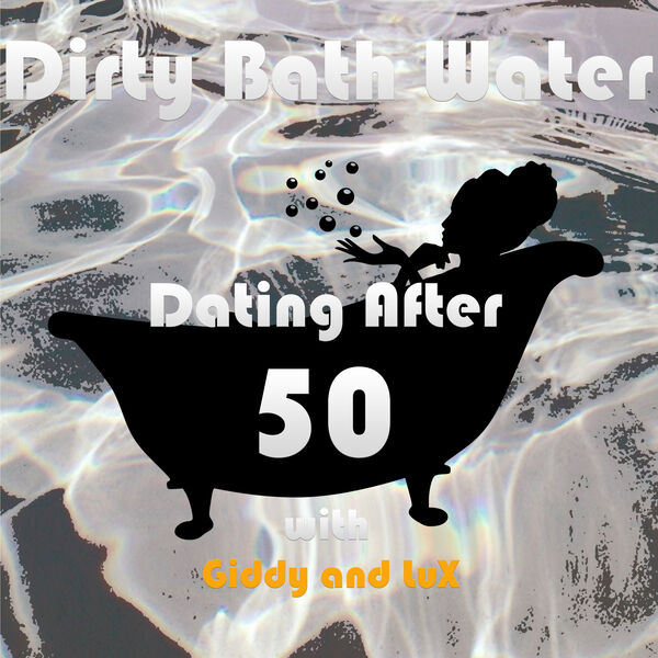 """Dirty Bathwater """"dating after 50""""  number ONE dating podcast in boomer humor Podcast Artwork Image"""
