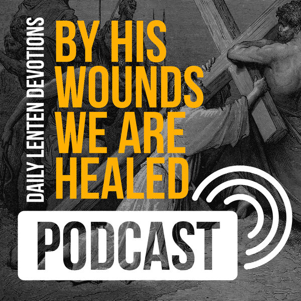 By His Wounds • Lent Devotions Podcast Artwork Image
