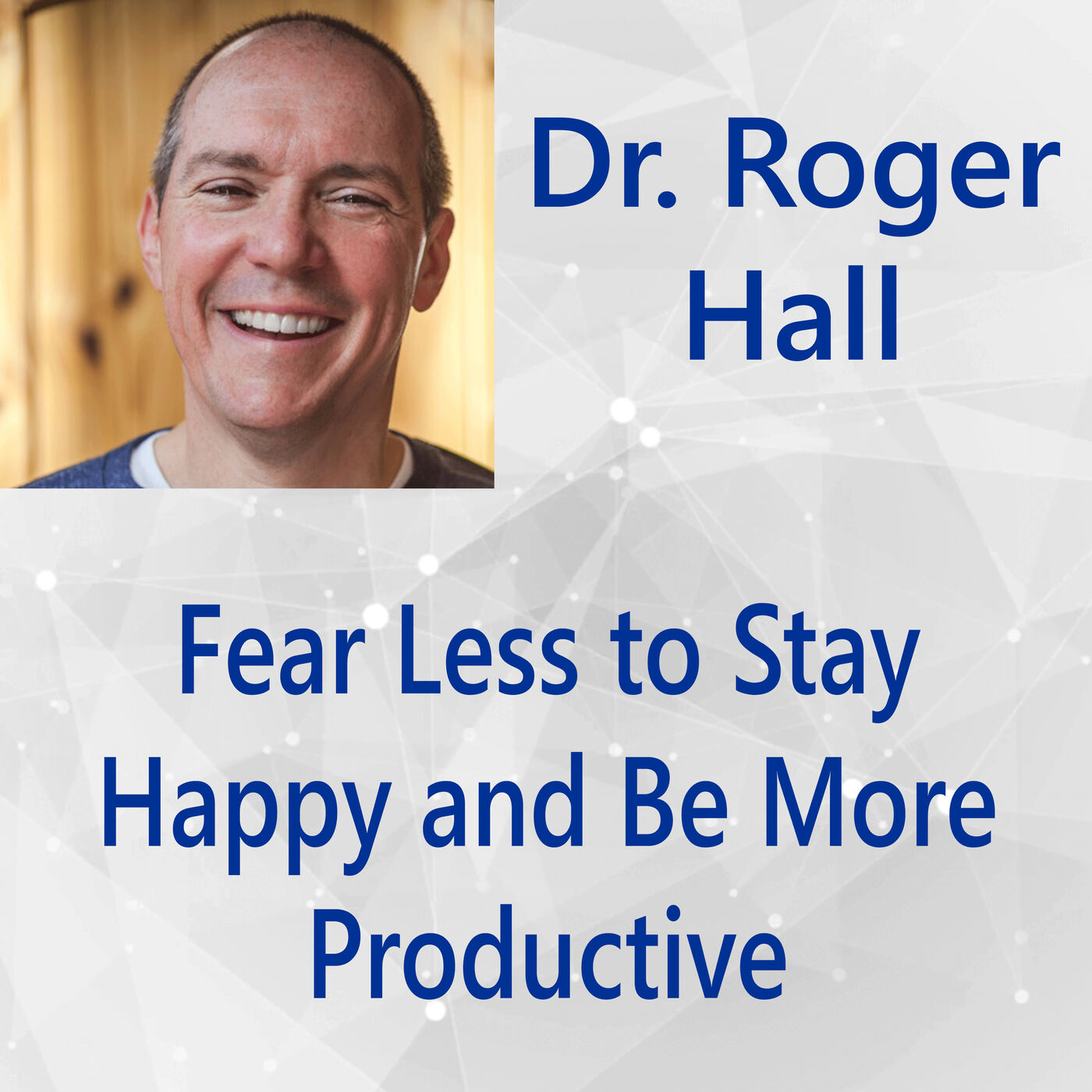 105: Fear Less to Stay Happy and Be More Productive