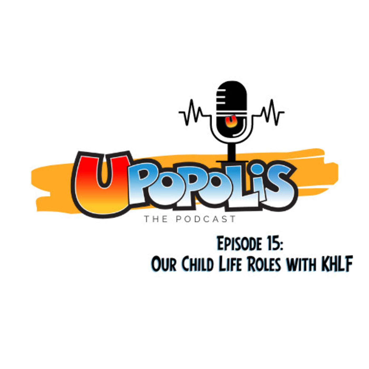 Episode 15: Our Child Life Roles with KHLF