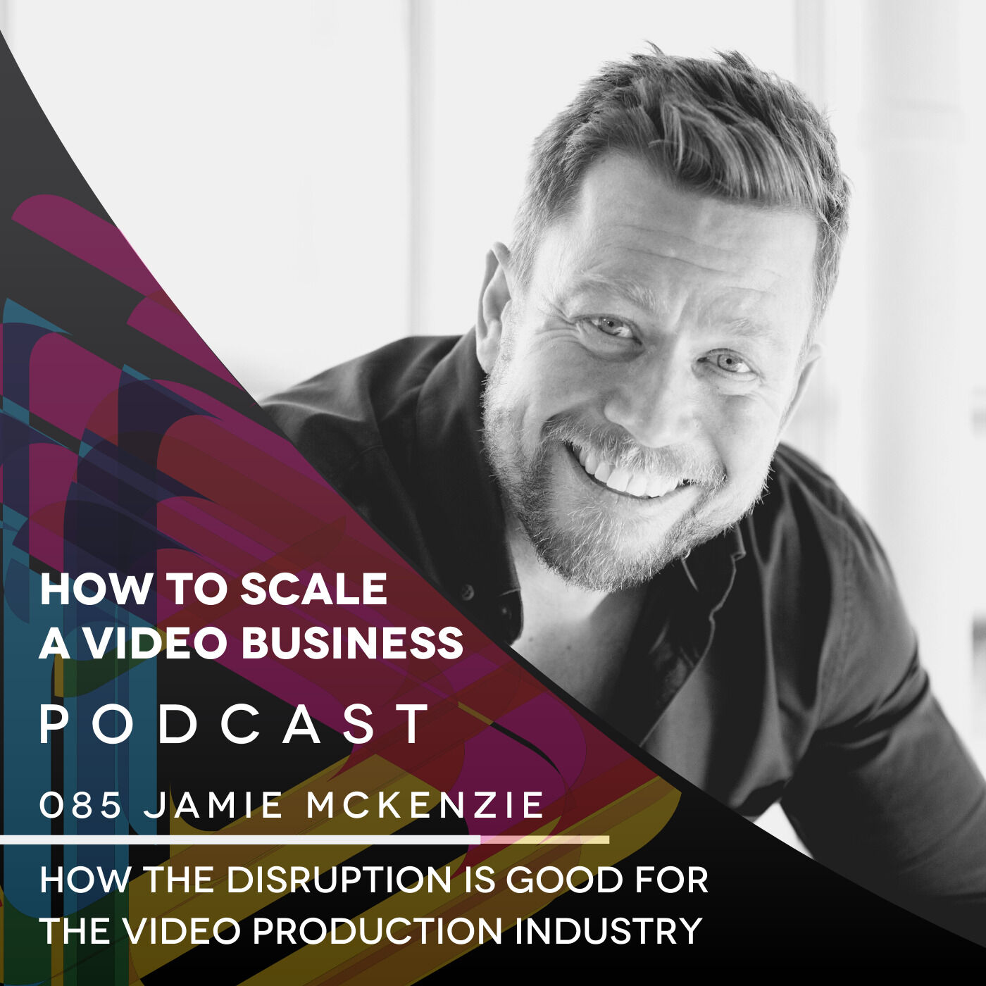 How The Disruption is Good For The Video Production Industry  EP#085 -Jamie McKenzie