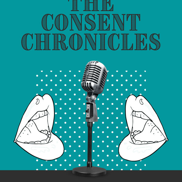 The Consent Chronicles Podcast Artwork Image