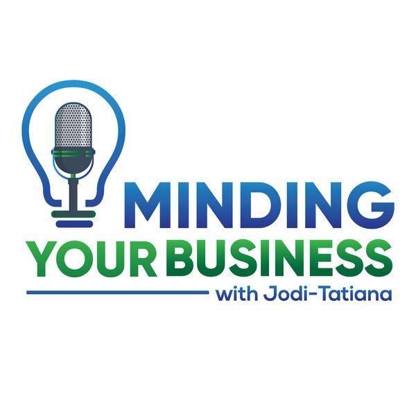Minding Your Business with Jodi-Tatiana Podcast Artwork Image