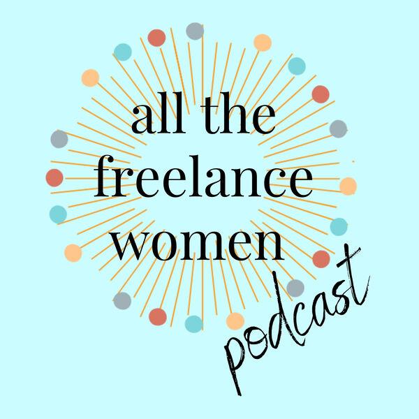 All The Freelance Women Podcast Podcast Artwork Image
