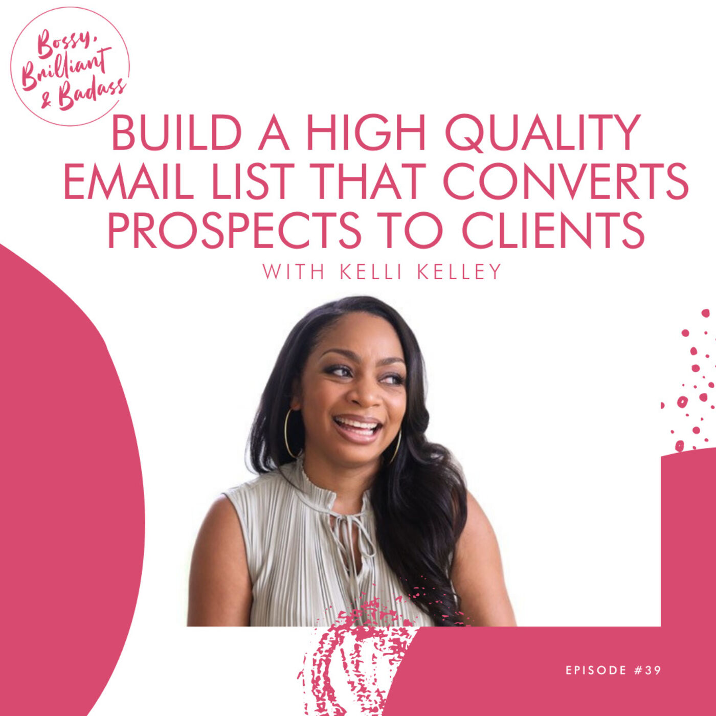 How to Build a High Quality Email List that Converts Prospects to Customers (with Kelli Kelley)