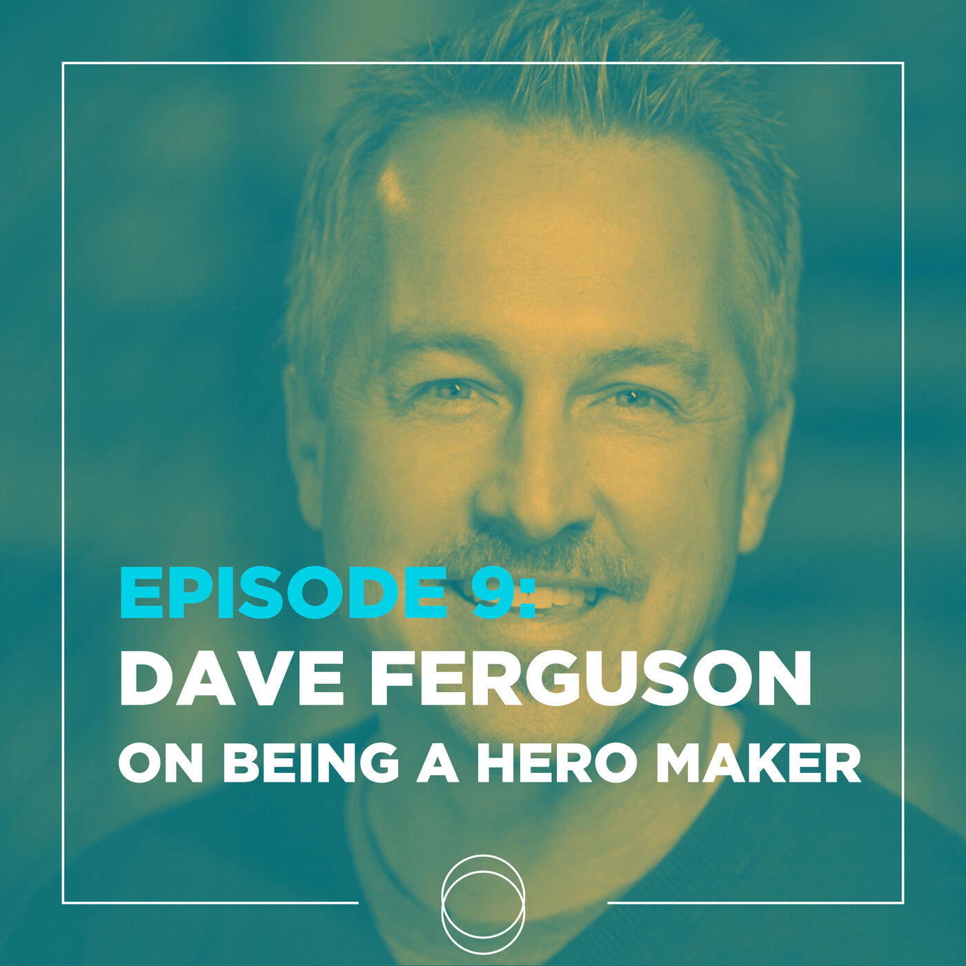 Ep 9 | Dave Ferguson on: Being a Hero Maker