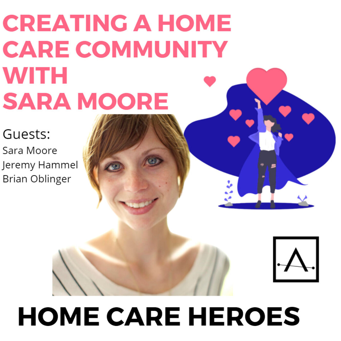 Creating A Home Care Community with Sara Moore, Jeremy Hammel and Brian Oblinger (rebroadcast)