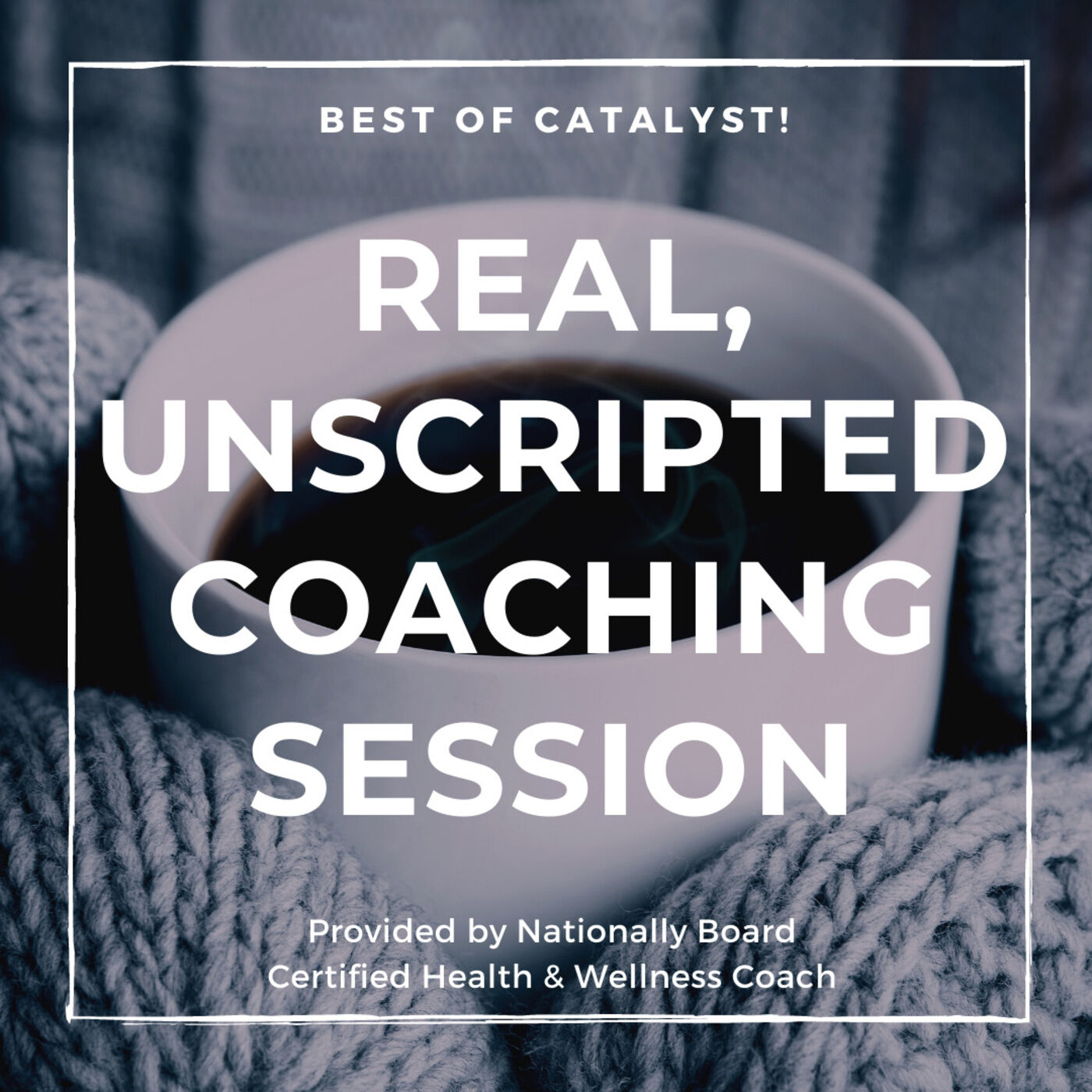 Listen in on a Real, Live, Unscripted Coaching Session (Best of Catalyst) - Episode #130