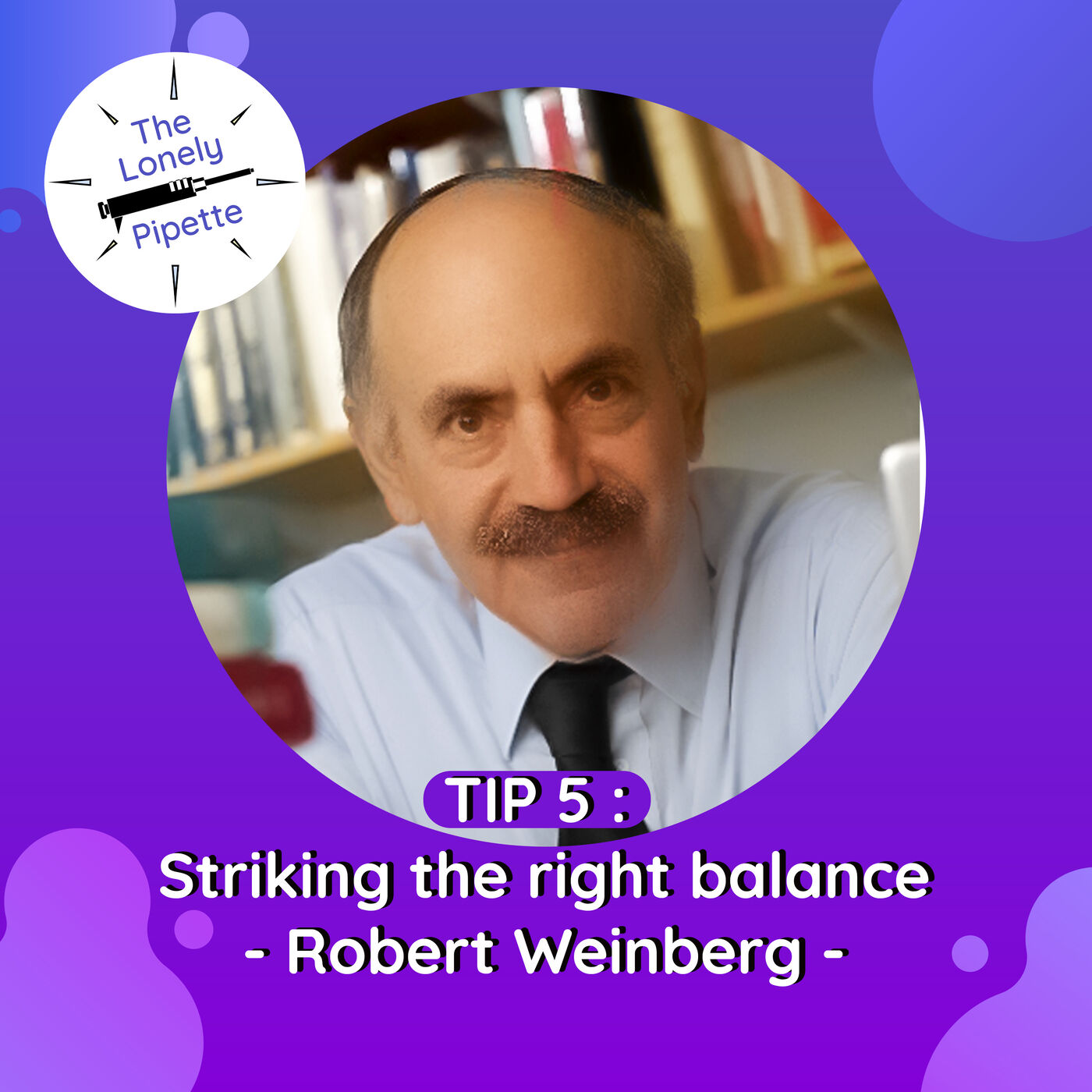 TLP #5 : Striking the right balance - Robert Weinberg