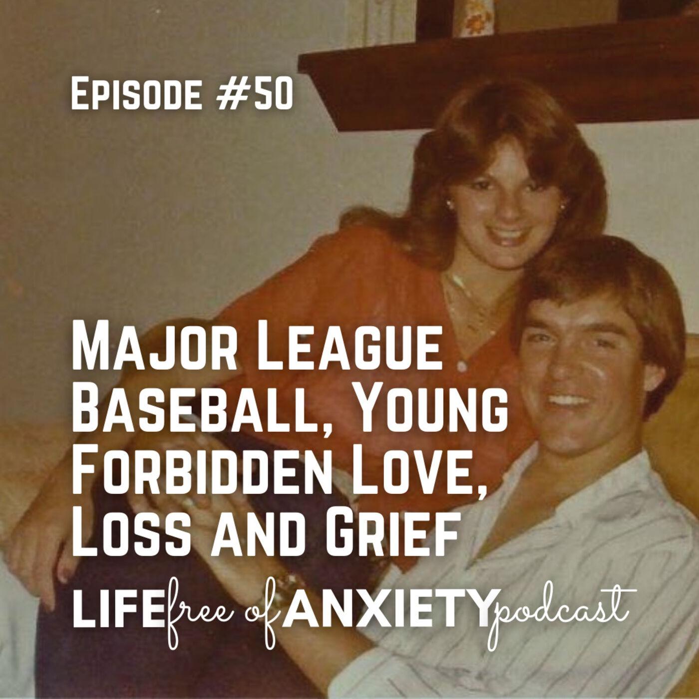 E050 - Major League Baseball, Young Forbidden Love, Loss and Grief