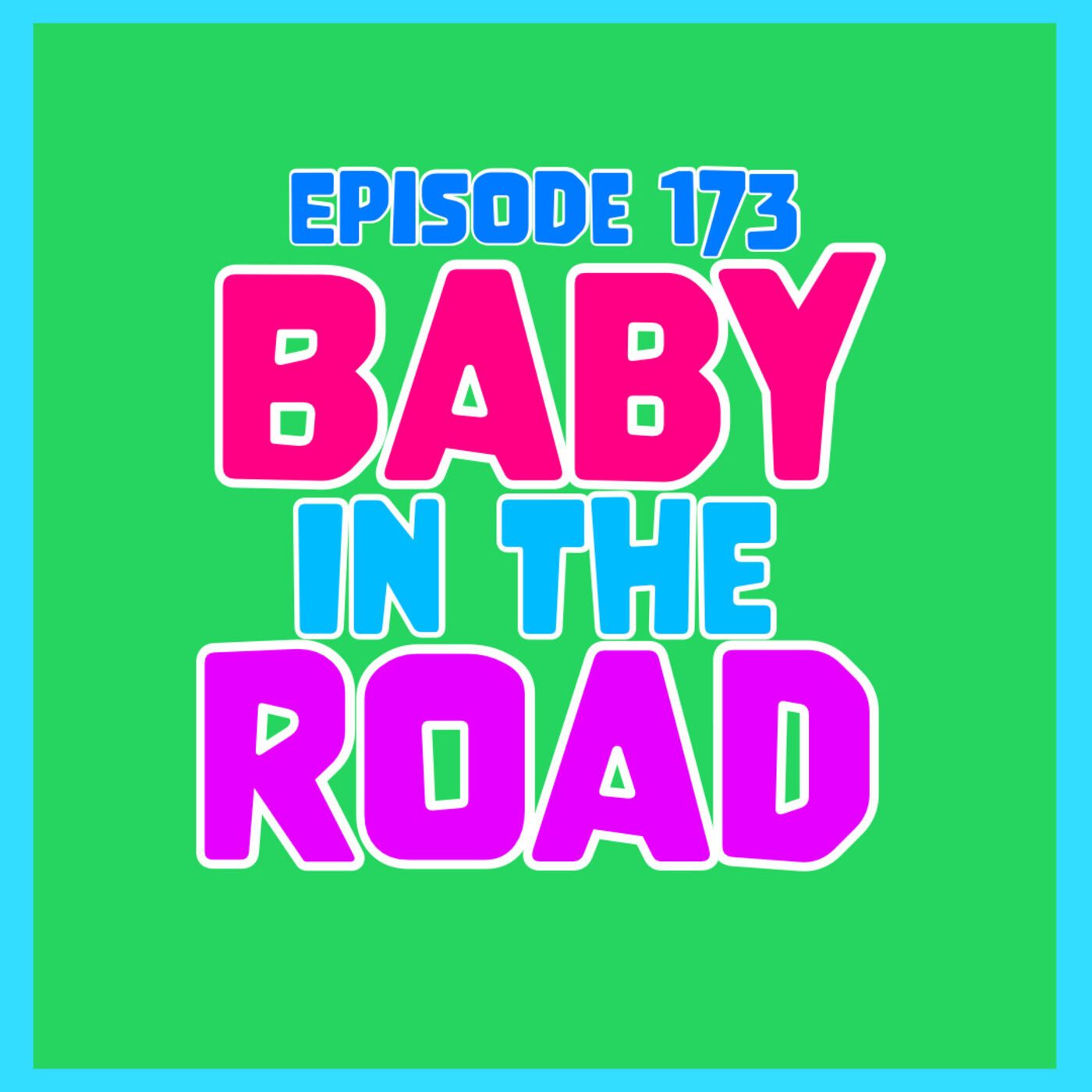 Episode 173: Baby in the road
