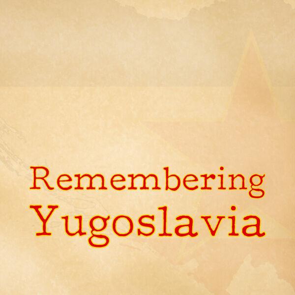 Remembering Yugoslavia Podcast Artwork Image