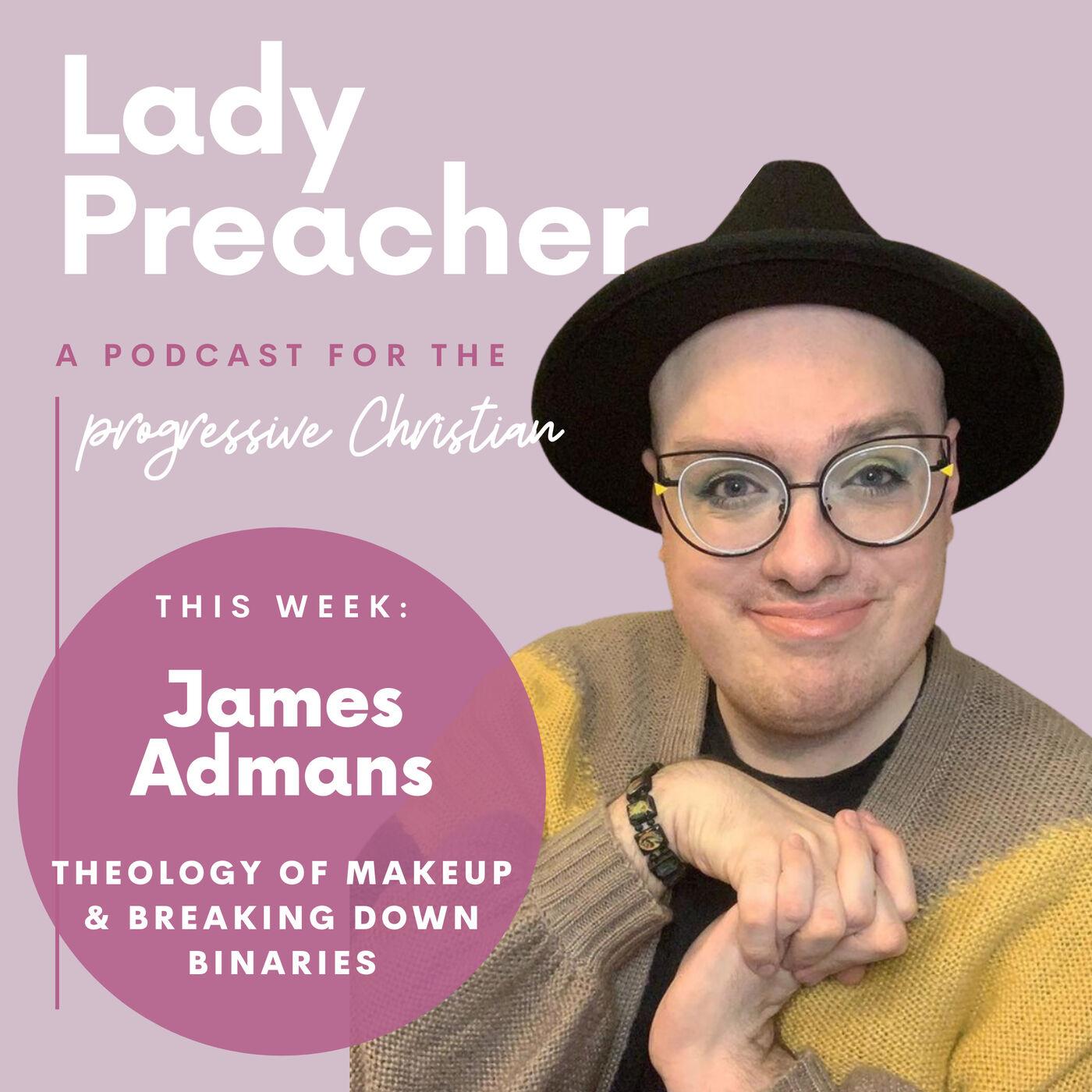 James Admans: Theology Of Makeup & Breaking Down Binaries