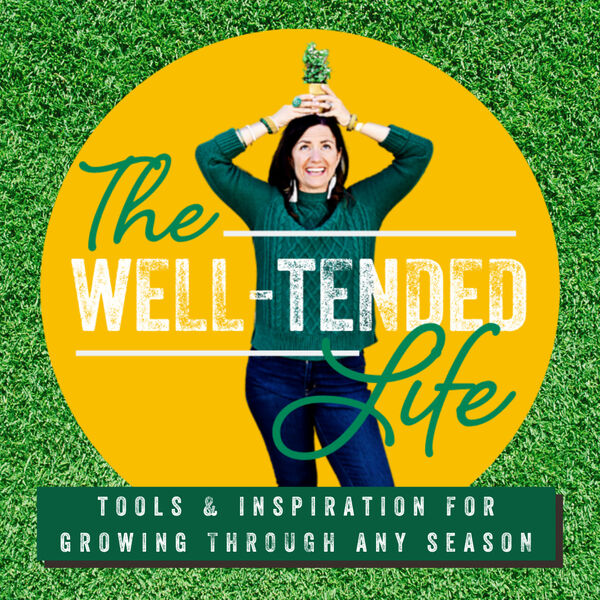 The Well-Tended Life  Podcast Artwork Image