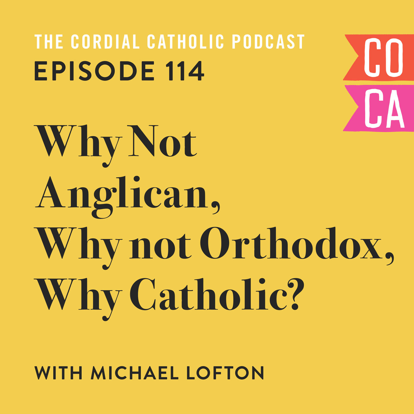114: Why Not Anglican, Why Not Orthodox, Why Catholic? (w/ Michael Lofton)