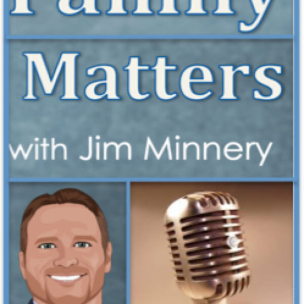 Family Matters with Jim Minnery - The Faith & Politics Show ! Podcast Artwork Image