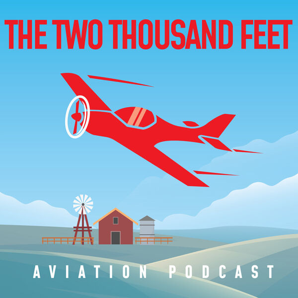 The Two Thousand Feet Aviation Podcast Podcast Artwork Image