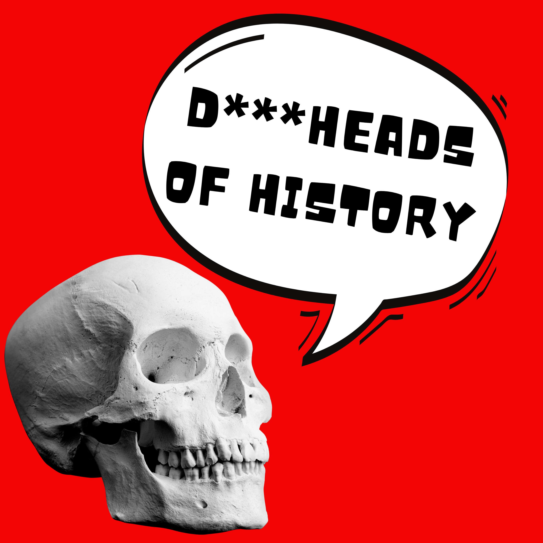 Dickheads of History